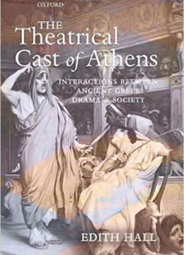 Download The Theatrical Cast of Athens: Interactions between Ancient Greek Drama & Society