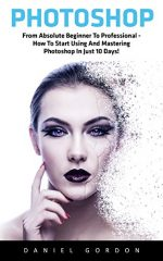 Photoshop: From Absolute Beginner To Professional