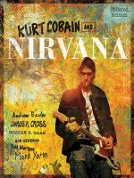 Kurt Cobain and Nirvana The Complete Illustrated History (Updated Edition)