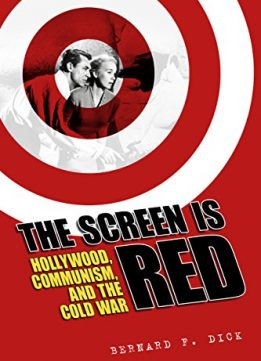 Download ebook The Screen Is Red: Hollywood, Communism, & the Cold War