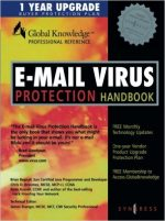 E-mail Virus Protection Handbook: Protect your E-mail from Viruses, Tojan Horses, and Mobile Code Attacks