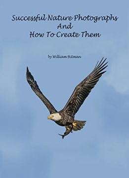 Download ebook Successful Nature Photographs & How To Create Them