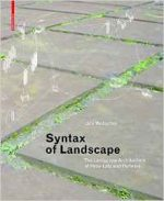 Syntax of Landscape: The Landscape Architecture of Peter Latz and Partners