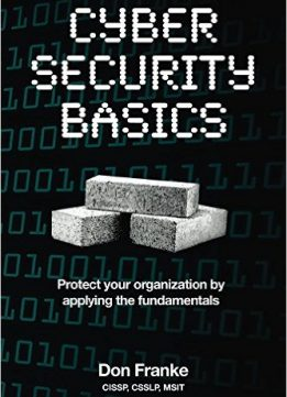 Download Cyber Security Basics: Protect your organization by applying the fundamentals
