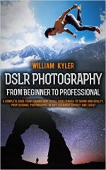 DSLR Photography: From Beginner to Professional