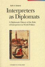 Interpreters as Diplomats: A Diplomatic History of the Role of Interpreters in World Politics