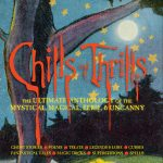 Chills and Thrills: The Ultimate Anthology of the Mystical, Magical, Eerie and Uncanny