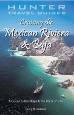 Cruising the Mexican Riviera & Baja: A Guide to the Ships & the Ports of Call: A Guide to the Ports of Call