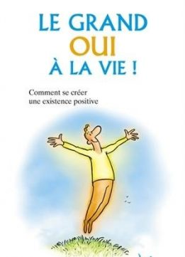 Download ebook Le grand oui à la vie ! : Comment se créer une existence positive