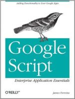Google Script: Enterprise Application Essentials: Adding Functionality to Your Google Apps