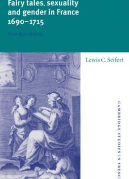 Download ebook Fairy Tales, Sexuality, & Gender in France, 1690-1715: Nostalgic Utopias
