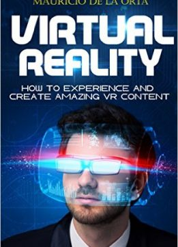 Download VIRTUAL REALITY: How to Experience & Create Amazing VR Content