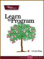 Learn to Program: Using Ruby (Facets of Ruby)