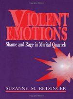 Violent Emotions: Shame and Rage in Marital Quarrels
