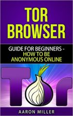 TOR browser: Guide for Beginners – How to Be Anonymous Online