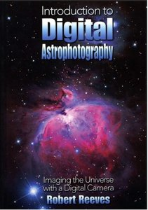 Download ebook Robert Reeves - Introduction To Digital Astrophotography: Imaging The Universe With A Digital Camera