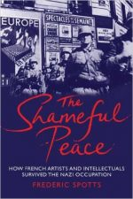 The Shameful Peace: How French Artists and Intellectuals Survived the Nazi Occupation