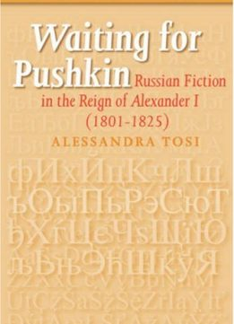 Download ebook Waiting for Pushkin: Russian Fiction in the Reign of Alexander I (1801-1825)