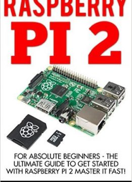 Download Raspberry Pi 2: For Absolute Beginners - The Ultimate Guide To Get Started With Raspberry Pi 2 Master It Fast!