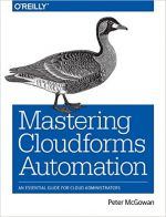 Mastering CloudForms Automation: An Essential Guide for Cloud Administrators