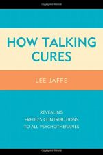 How Talking Cures: Revealing Freud's Contributions to All Psychotherapies