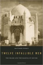 Twelve Infallible Men: The Imams and the Making of Shi'ism