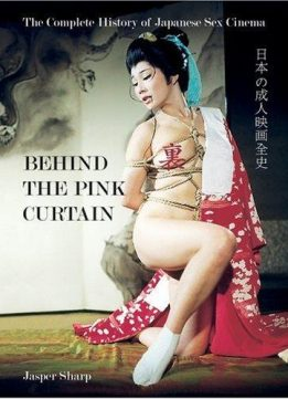 Download ebook Behind the Pink Curtain: The Complete History of Japanese Sex Cinema