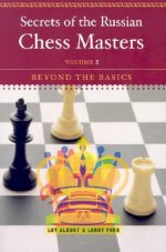 Secrets of the Russian Chess Masters: Beyond the Basics, Volume 2