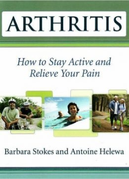 Download ebook Arthritis: How to Stay Active & Relieve Your Pain