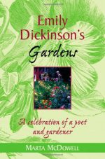Emily Dickinson's Gardens: A Celebration of a Poet and Gardener by Marta Mcdowell