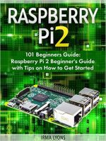 Raspberry Pi 2: 101 Beginners Guide