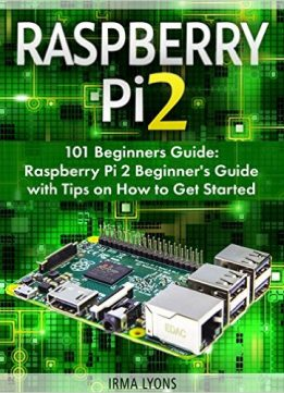 Download Raspberry Pi 2: 101 Beginners Guide