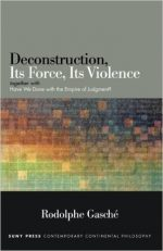 """Deconstruction, Its Force, Its Violence: Together with """"Have We Done with the Empire of Judgment?"""""""