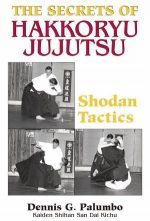 The Secrets Of Hakkoryu Jujutsu: Shodan Tactics