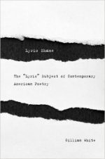 """Lyric Shame: The """"Lyric"""" Subject of Contemporary American Poetry"""