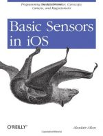 Basic Sensors in iOS: Programming the Accelerometer, Gyroscope, and Mor