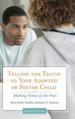 Telling the Truth to Your Adopted or Foster Child: Making Sense of the Past, 2nd Edition