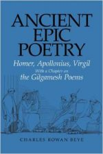 Ancient Epic Poetry: Homer, Apollonius, Virgil with a Chapter on the Gilgamesh Poems by Charles Rowan Beye