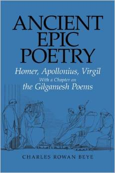 Download ebook Ancient Epic Poetry: Homer, Apollonius, Virgil with a Chapter on the Gilgamesh Poems by Charles Rowan Beye