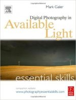 Mark Galer – Digital Photography in Available Light: Essential Skills (3rd Edition)