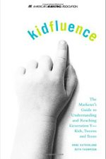 kidfluence : The Marketer's Guide to Understanding and Reaching Generation Y — Kids, Tweens and Teens