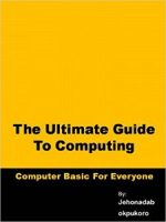 The Ultimate guide to computing: computer basic for everyone