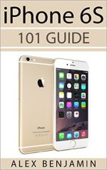 iPhone 6s: 101 Guide (101 Series Book 2)