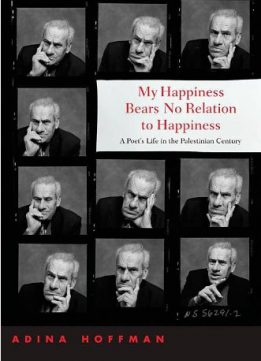 Download ebook My Happiness Bears No Relation to Happiness: A Poet's Life in the Palestinian Century