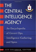 The Central Intelligence Agency: An Encyclopedia of Covert Ops, Intelligence Gathering, and Spies