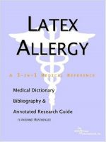 Latex Allergy – A Medical Dictionary, Bibliography, and Annotated Research Guide to Internet References