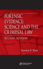 Terrence F. Kiely – Forensic Evidence: Science and the Criminal Law, Second Edition