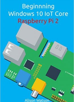 Download Beginning Windows 10 IoT Core Raspberry Pi 2