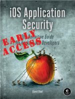 iOS Application Security: The Definitive Guide for Hackers and Developers (Early Access)