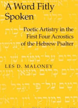 Download ebook A Word Fitly Spoken: Poetic Artistry in the First Four Acrostics of the Hebrew Psalter